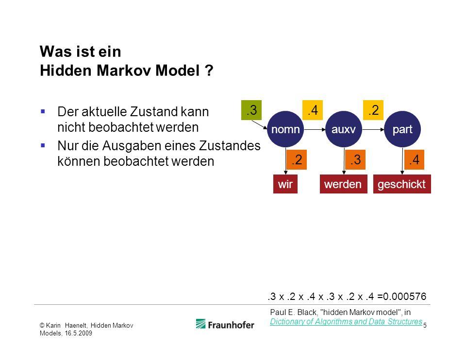 Was ist ein Hidden Markov Model ? Der aktuelle Zustand kann nicht beobachtet werden Nur die Ausgaben eines Zustandes können beobachtet werden © Karin