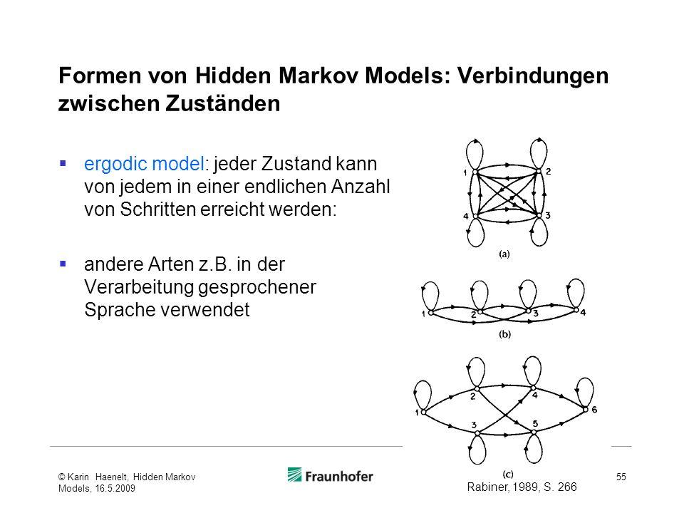 Formen von Hidden Markov Models: Verbindungen zwischen Zuständen ergodic model: jeder Zustand kann von jedem in einer endlichen Anzahl von Schritten erreicht werden: andere Arten z.B.