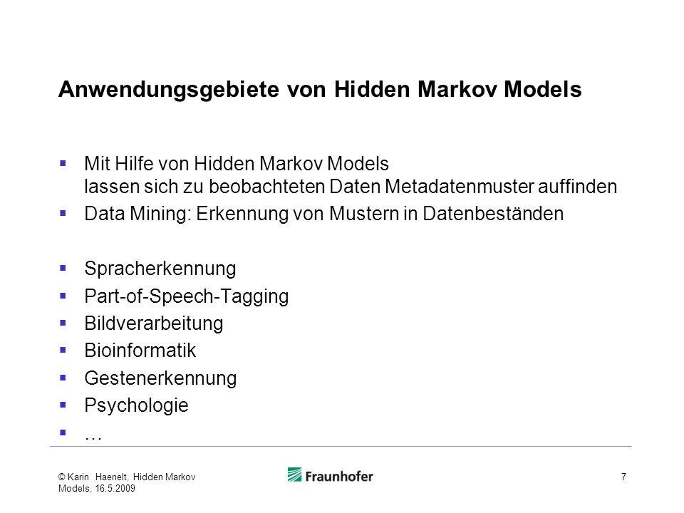 Anwendungsgebiete von Hidden Markov Models Mit Hilfe von Hidden Markov Models lassen sich zu beobachteten Daten Metadatenmuster auffinden Data Mining: Erkennung von Mustern in Datenbeständen Spracherkennung Part-of-Speech-Tagging Bildverarbeitung Bioinformatik Gestenerkennung Psychologie … © Karin Haenelt, Hidden Markov Models, 16.5.2009 7