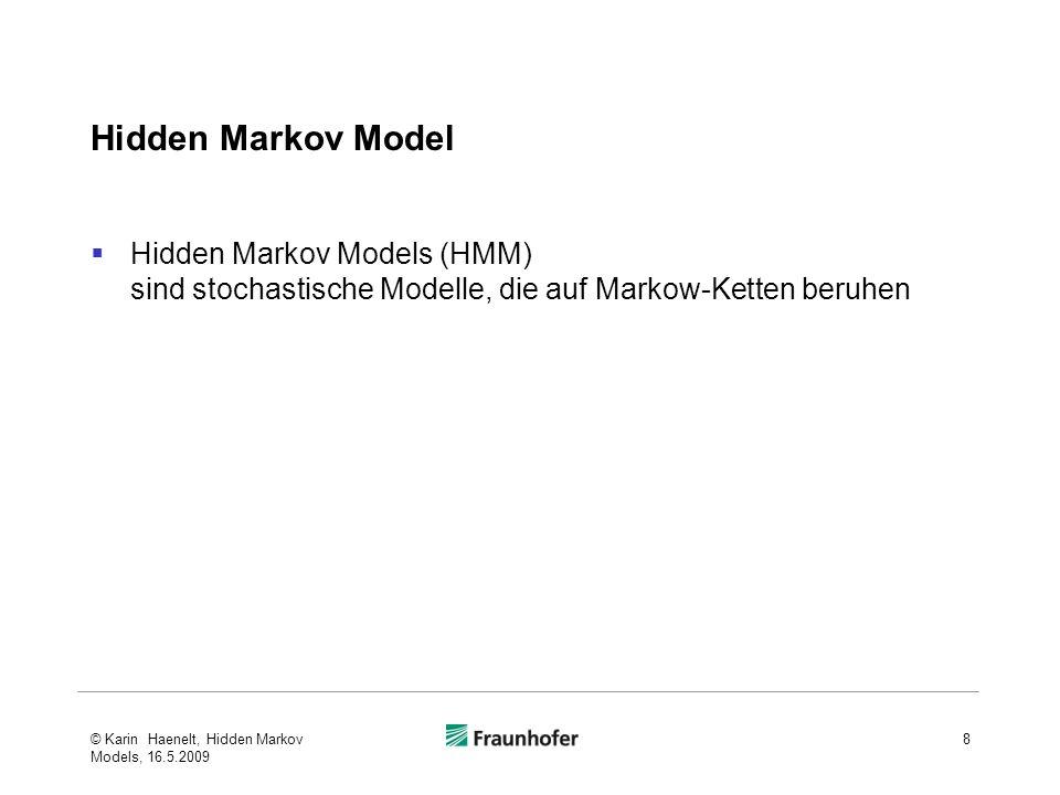 Hidden Markov Model Hidden Markov Models (HMM) sind stochastische Modelle, die auf Markow-Ketten beruhen © Karin Haenelt, Hidden Markov Models, 16.5.2009 8