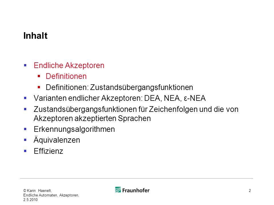 Inhalt Endliche Akzeptoren Definitionen Definitionen: Zustandsübergangsfunktionen Varianten endlicher Akzeptoren: DEA, NEA, ε-NEA Zustandsübergangsfun