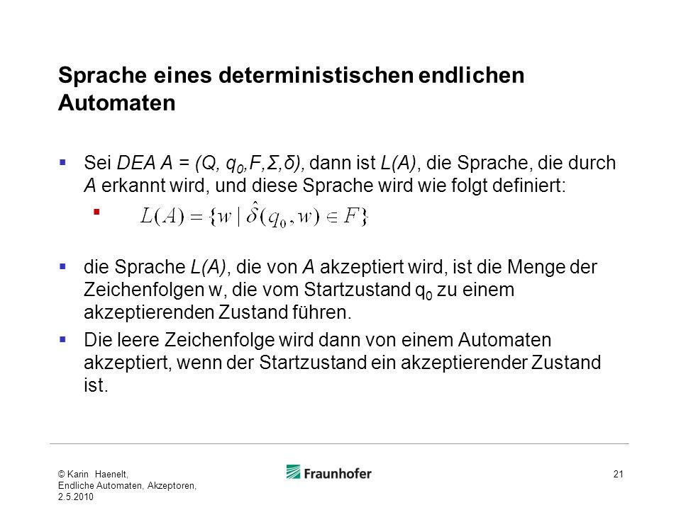 Sprache eines deterministischen endlichen Automaten Sei DEA A = (Q, q 0,F,Σ,δ), dann ist L(A), die Sprache, die durch A erkannt wird, und diese Sprach