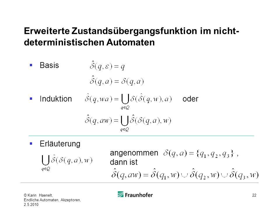Erweiterte Zustandsübergangsfunktion im nicht- deterministischen Automaten Basis Induktion oder Erläuterung 22 angenommen, dann ist © Karin Haenelt, E