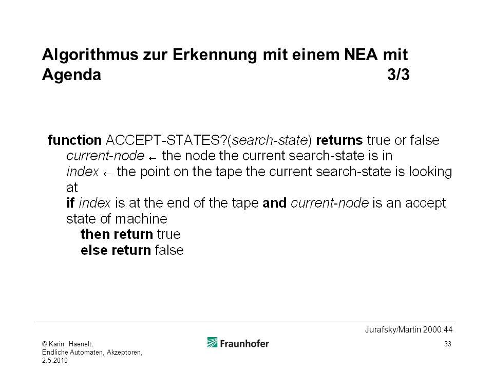 Algorithmus zur Erkennung mit einem NEA mit Agenda3/3 33 Jurafsky/Martin 2000:44 © Karin Haenelt, Endliche Automaten, Akzeptoren, 2.5.2010
