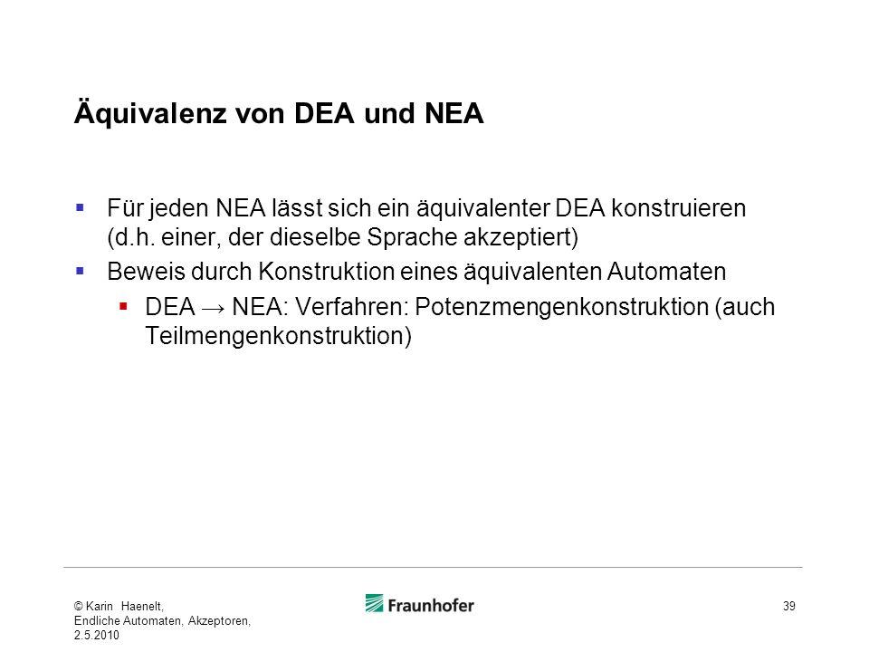 Äquivalenz von DEA und NEA Für jeden NEA lässt sich ein äquivalenter DEA konstruieren (d.h. einer, der dieselbe Sprache akzeptiert) Beweis durch Konst