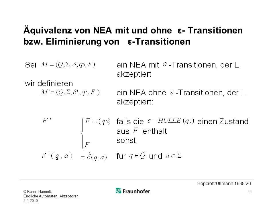 Äquivalenz von NEA mit und ohne ε- Transitionen bzw. Eliminierung von ε-Transitionen 44 Hopcroft/Ullmann 1988:26 © Karin Haenelt, Endliche Automaten,
