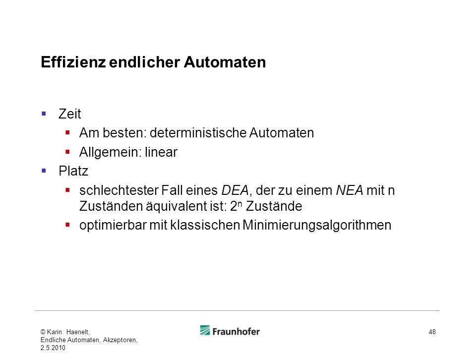 Effizienz endlicher Automaten Zeit Am besten: deterministische Automaten Allgemein: linear Platz schlechtester Fall eines DEA, der zu einem NEA mit n