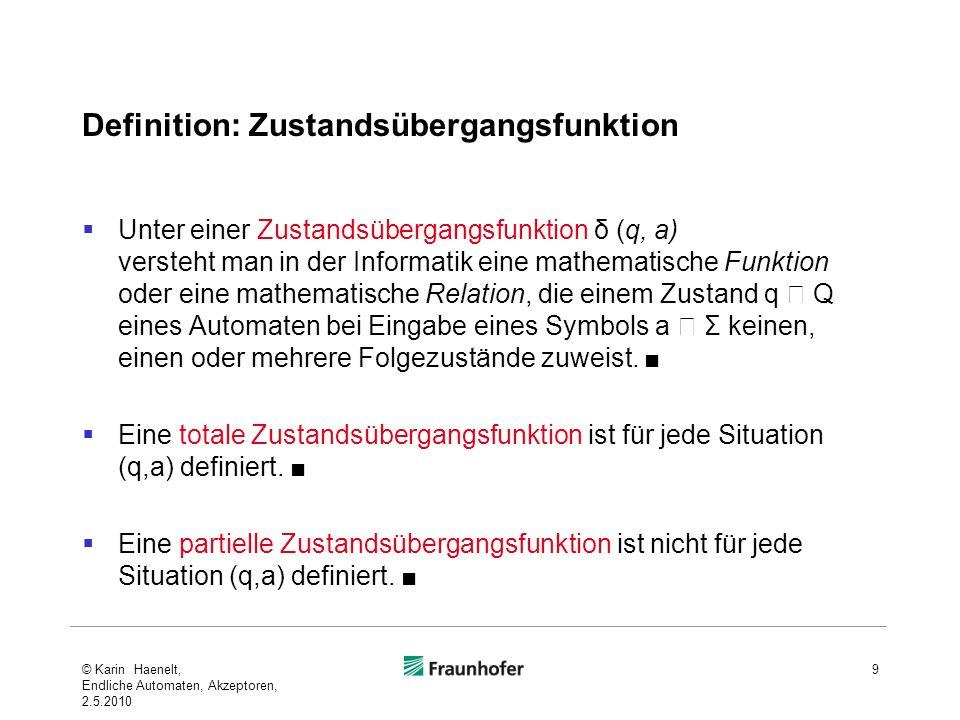 Definition: Zustandsübergangsfunktion Unter einer Zustandsübergangsfunktion δ (q, a) versteht man in der Informatik eine mathematische Funktion oder e