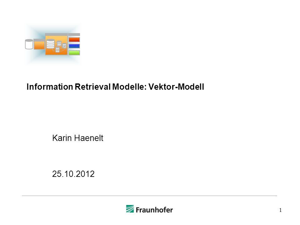 Vektormodell Ranking-Funktion: Cosinus-Formel Ähnlichkeit von Dokument d m und Anfrage q 22 Anmerkung: der Operator steht grundsätzlich für die eindeutige positive Lösung x 2 = a © Karin Haenelt, IR-Modelle: Vektor-Modell, 25.10.2012