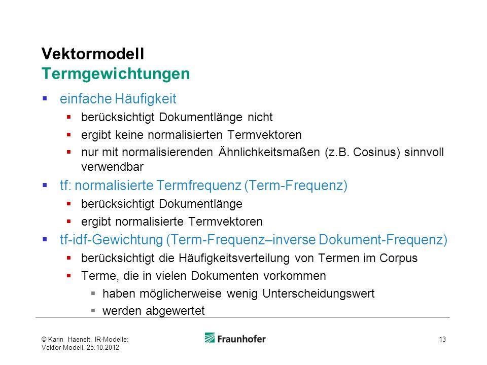 Vektormodell Termgewichtungen einfache Häufigkeit berücksichtigt Dokumentlänge nicht ergibt keine normalisierten Termvektoren nur mit normalisierenden