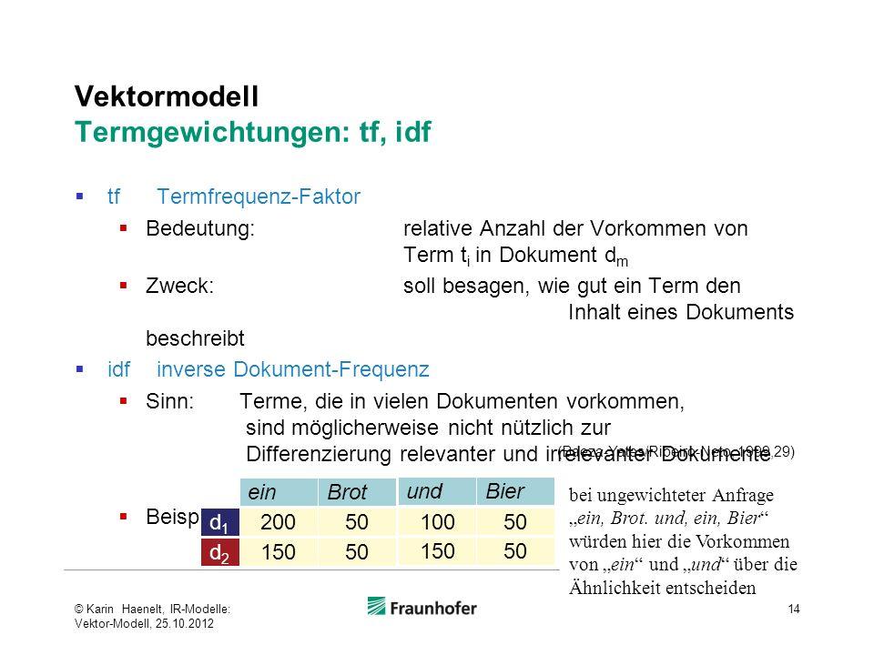 Vektormodell Termgewichtungen: tf, idf tfTermfrequenz-Faktor Bedeutung:relative Anzahl der Vorkommen von Term t i in Dokument d m Zweck:soll besagen,