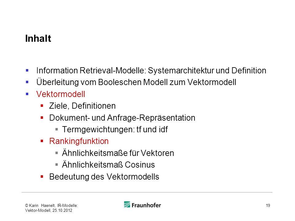 Inhalt Information Retrieval-Modelle: Systemarchitektur und Definition Überleitung vom Booleschen Modell zum Vektormodell Vektormodell Ziele, Definiti