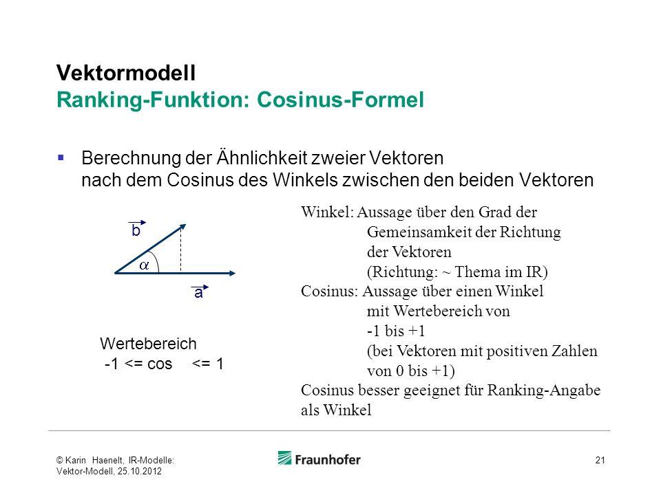 Vektormodell Ranking-Funktion: Cosinus-Formel Berechnung der Ähnlichkeit zweier Vektoren nach dem Cosinus des Winkels zwischen den beiden Vektoren 21