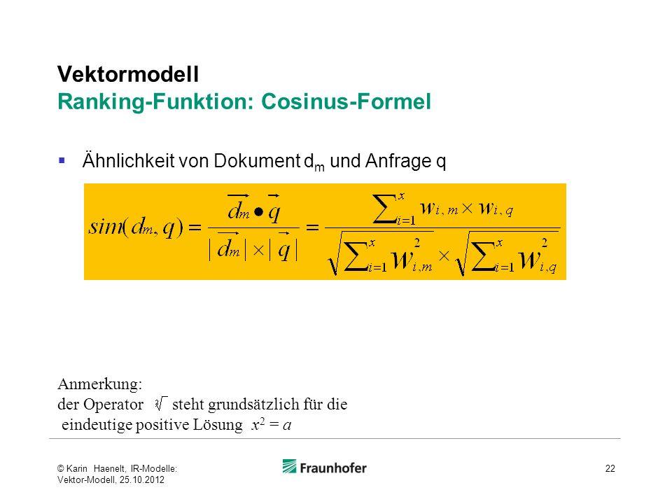 Vektormodell Ranking-Funktion: Cosinus-Formel Ähnlichkeit von Dokument d m und Anfrage q 22 Anmerkung: der Operator steht grundsätzlich für die eindeu