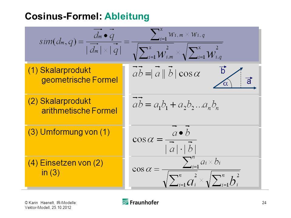 Cosinus-Formel: Ableitung 24 (1) Skalarprodukt geometrische Formel (2) Skalarprodukt arithmetische Formel (3) Umformung von (1) (4) Einsetzen von (2)