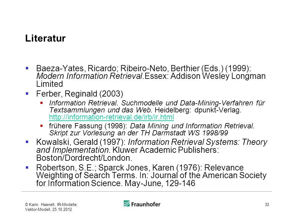 Literatur Baeza-Yates, Ricardo; Ribeiro-Neto, Berthier (Eds.) (1999): Modern Information Retrieval.Essex: Addison Wesley Longman Limited Ferber, Regin
