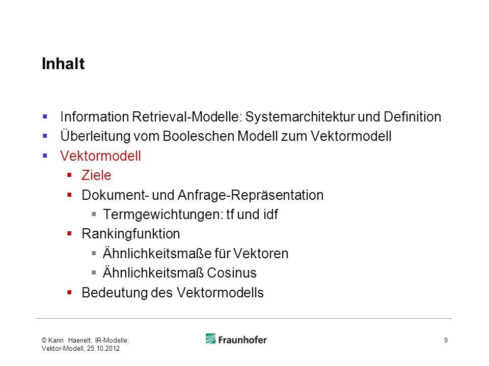 Inhalt Information Retrieval-Modelle: Systemarchitektur und Definition Überleitung vom Booleschen Modell zum Vektormodell Vektormodell Ziele Dokument-