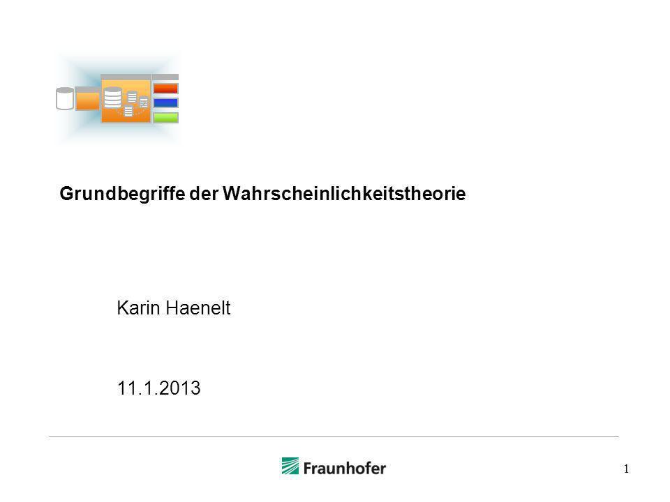 1 Grundbegriffe der Wahrscheinlichkeitstheorie Karin Haenelt 11.1.2013
