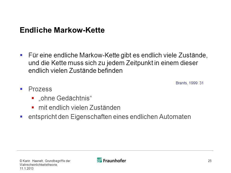 Endliche Markow-Kette Für eine endliche Markow-Kette gibt es endlich viele Zustände, und die Kette muss sich zu jedem Zeitpunkt in einem dieser endlic