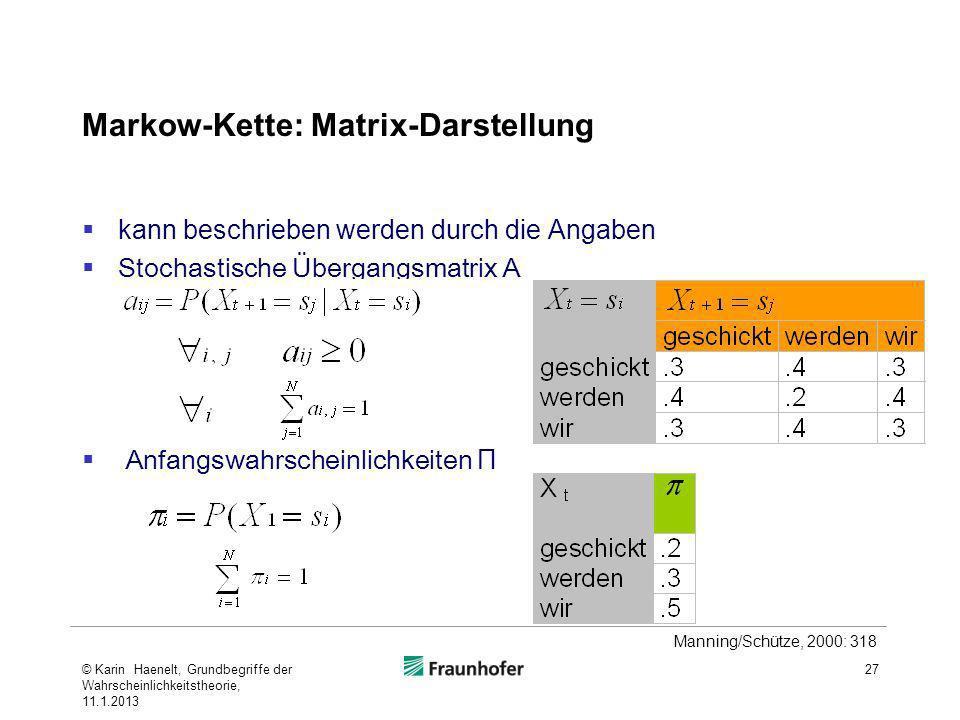 Markow-Kette: Matrix-Darstellung kann beschrieben werden durch die Angaben Stochastische Übergangsmatrix A Anfangswahrscheinlichkeiten Π 27 Manning/Sc