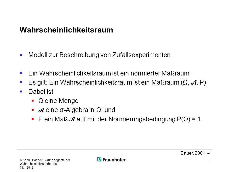 σ-Algebra eine Mengenalgebra, die unter abzählbar unendlichen Vereinigungen abgeschlossen ist Mengensystem über Ω mit folgenden Eigenschaften ø A A 1, A 2, … Die Elemente A der σ-Algebra eines Wahrscheinlichkeitsraumes (Ω,, P) heißen Ereignisse Die Elemente ω von Ω heißen Elementarereignisse 4© Karin Haenelt, Grundbegriffe der Wahrscheinlichkeitstheorie, 11.1.2013
