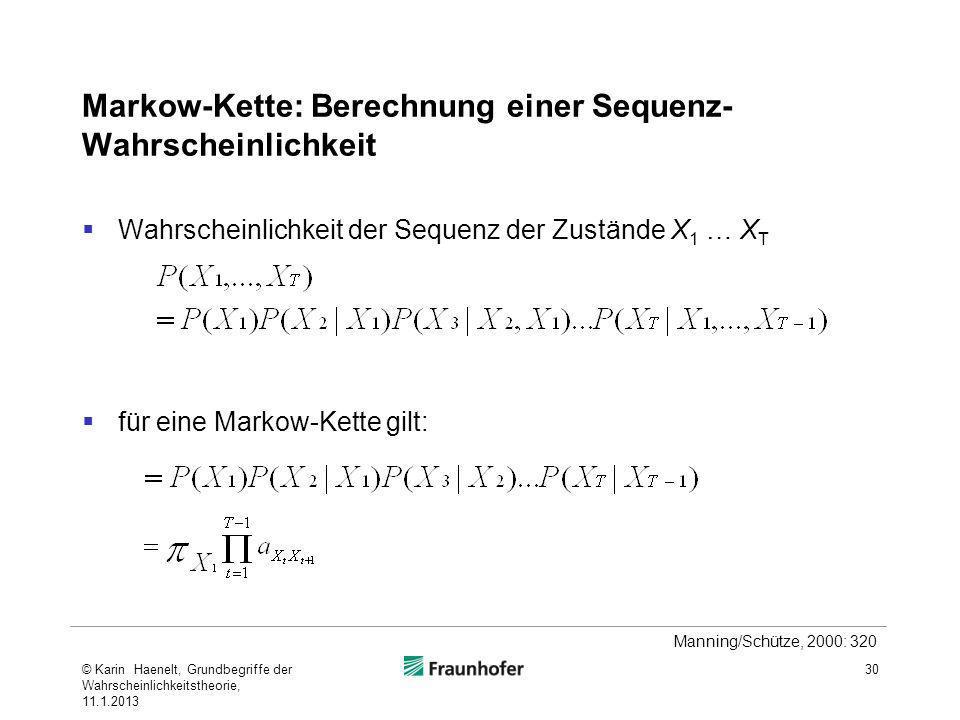 Markow-Kette: Berechnung einer Sequenz- Wahrscheinlichkeit Wahrscheinlichkeit der Sequenz der Zustände X 1 … X T für eine Markow-Kette gilt: 30 Mannin