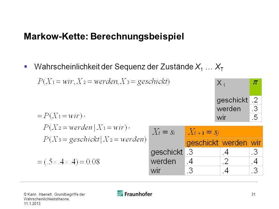 Markow-Kette: Berechnungsbeispiel Wahrscheinlichkeit der Sequenz der Zustände X 1 … X T 31© Karin Haenelt, Grundbegriffe der Wahrscheinlichkeitstheori