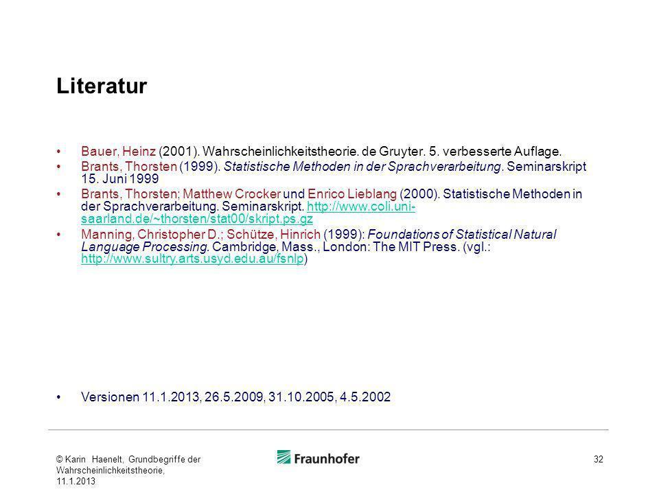 Literatur Bauer, Heinz (2001). Wahrscheinlichkeitstheorie. de Gruyter. 5. verbesserte Auflage. Brants, Thorsten (1999). Statistische Methoden in der S