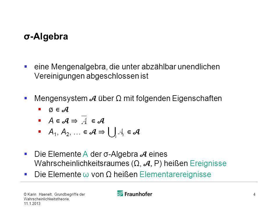 Wahrscheinlichkeitsmaß P(A) ist die Wahrscheinlichkeit von A oder für das Eintreten des Ereignisses A.