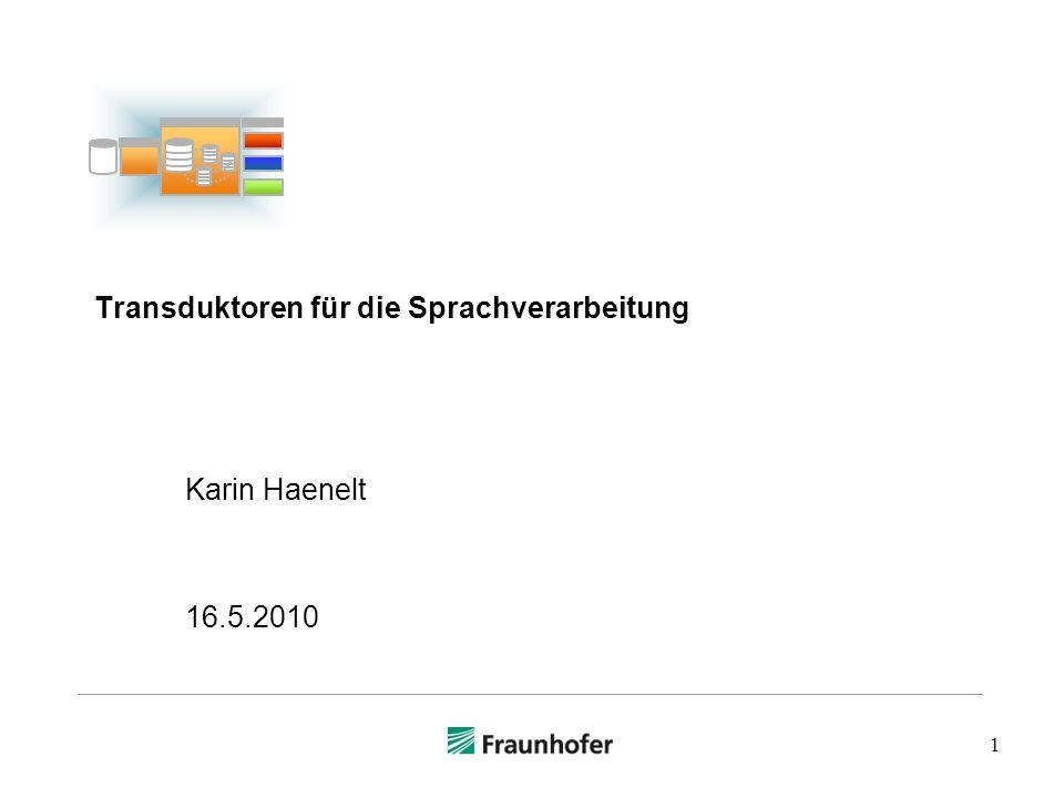 1 Transduktoren für die Sprachverarbeitung Karin Haenelt 16.5.2010