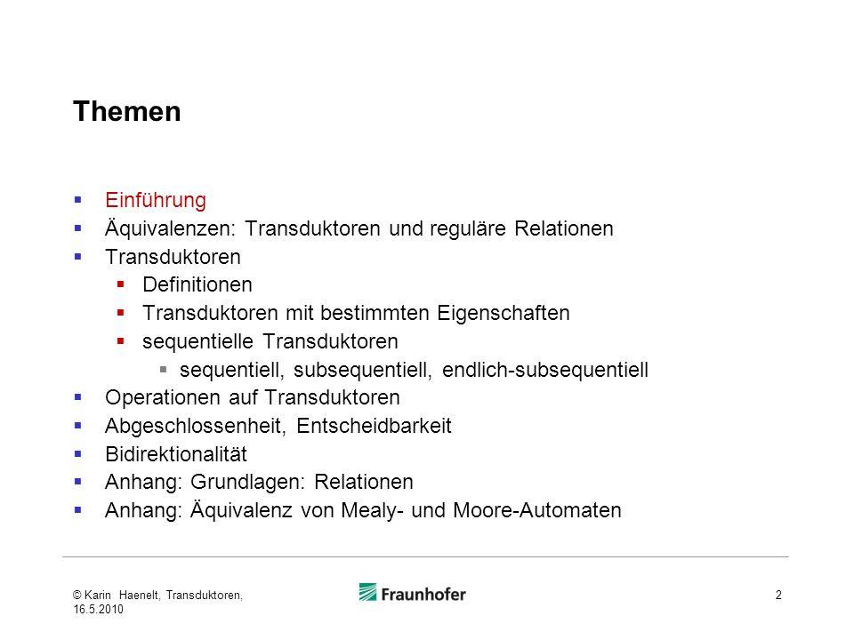 Themen Einführung Äquivalenzen: Transduktoren und reguläre Relationen Transduktoren Definitionen Transduktoren mit bestimmten Eigenschaften sequentiel