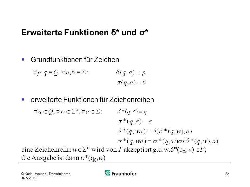 Erweiterte Funktionen δ* und σ* Grundfunktionen für Zeichen erweiterte Funktionen für Zeichenreihen 22 eine Zeichenreihe w * wird von T akzeptiert g.d.w.