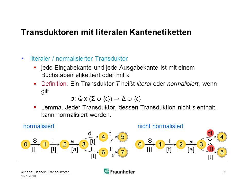 Transduktoren mit literalen Kantenetiketten literaler / normalisierter Transduktor jede Eingabekante und jede Ausgabekante ist mit einem Buchstaben et