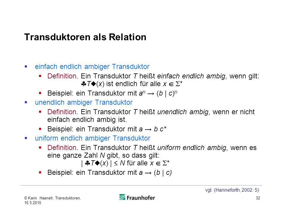 Transduktoren als Relation einfach endlich ambiger Transduktor Definition. Ein Transduktor T heißt einfach endlich ambig, wenn gilt: T (x) ist endlich