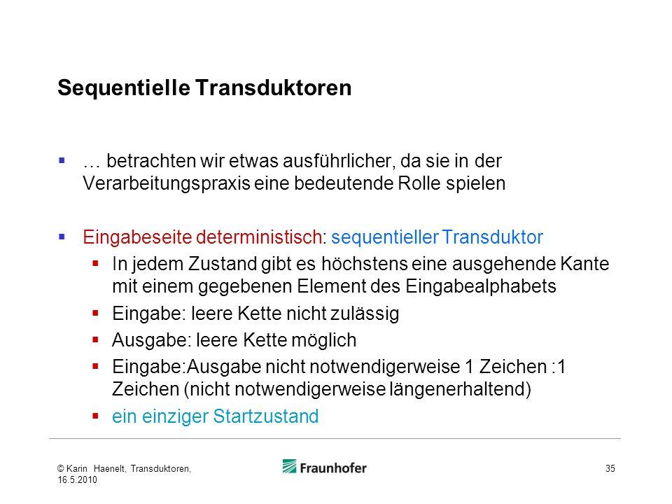 Sequentielle Transduktoren … betrachten wir etwas ausführlicher, da sie in der Verarbeitungspraxis eine bedeutende Rolle spielen Eingabeseite determin