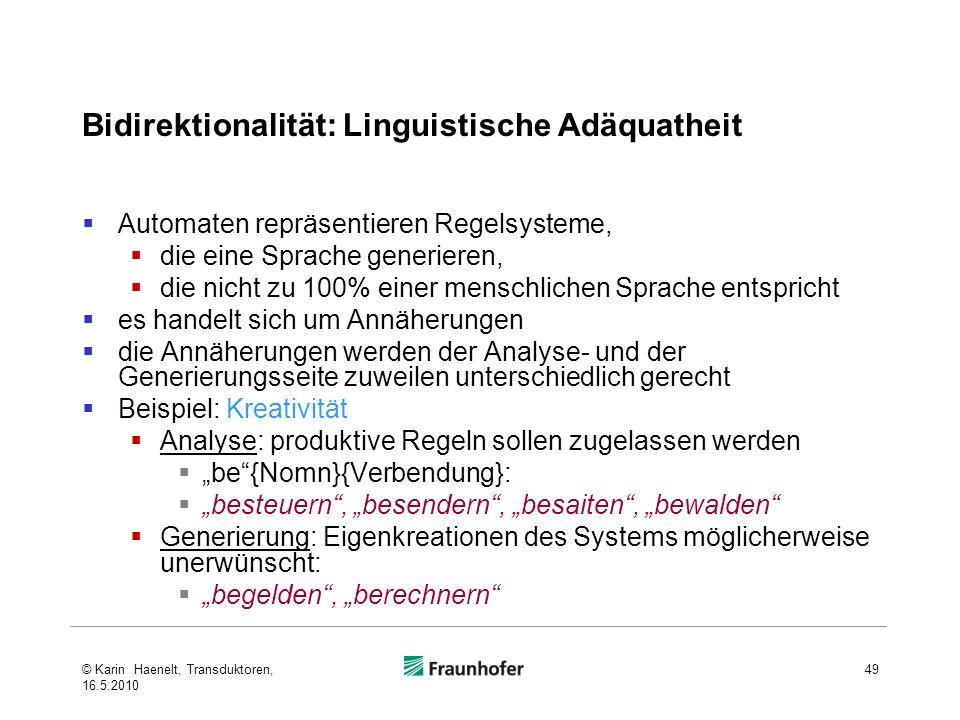 Bidirektionalität: Linguistische Adäquatheit Automaten repräsentieren Regelsysteme, die eine Sprache generieren, die nicht zu 100% einer menschlichen