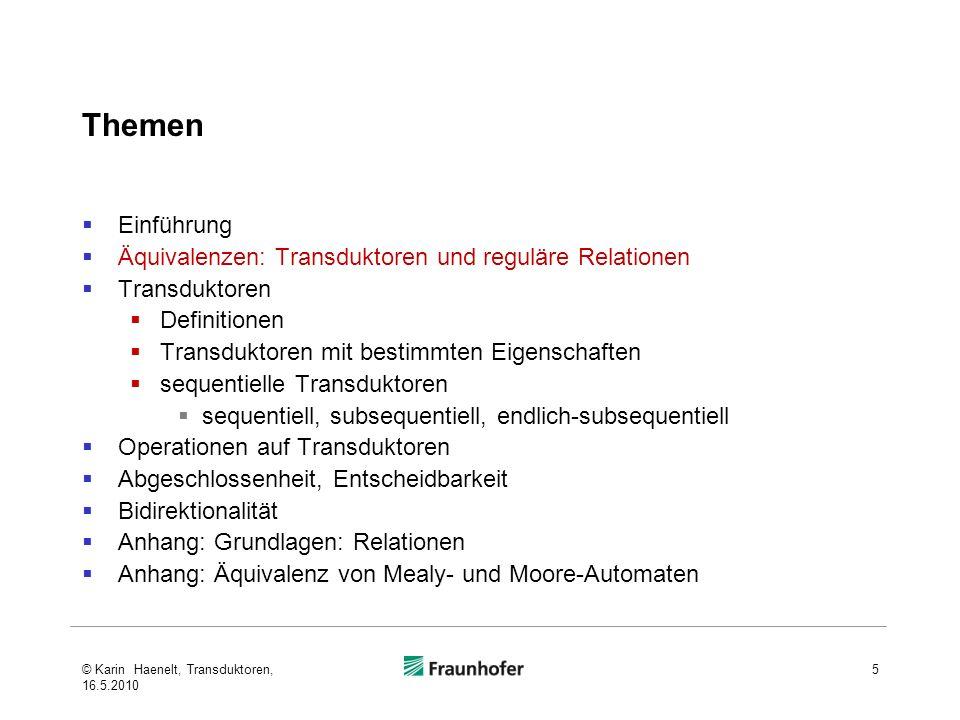Transduktoren: Ausgabestelle Zwei klassische Modelle: Moore-Maschine (1956): Ausgabe am Zustand Mealy-Maschine (1955): Ausgabe bei Transition 26© Karin Haenelt, Transduktoren, 16.5.2010