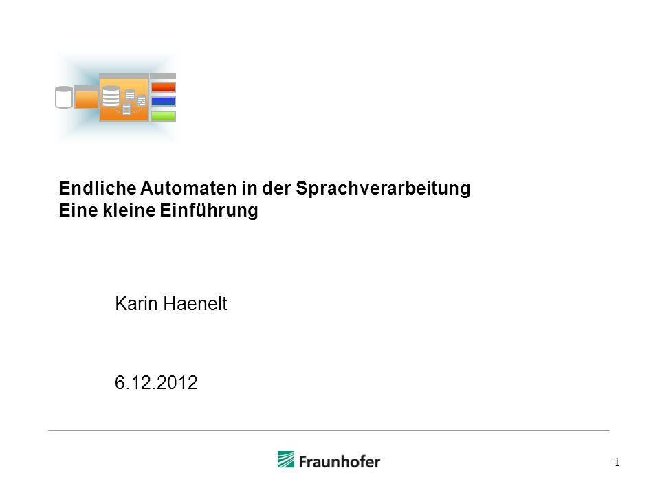 1 Endliche Automaten in der Sprachverarbeitung Eine kleine Einführung Karin Haenelt 6.12.2012
