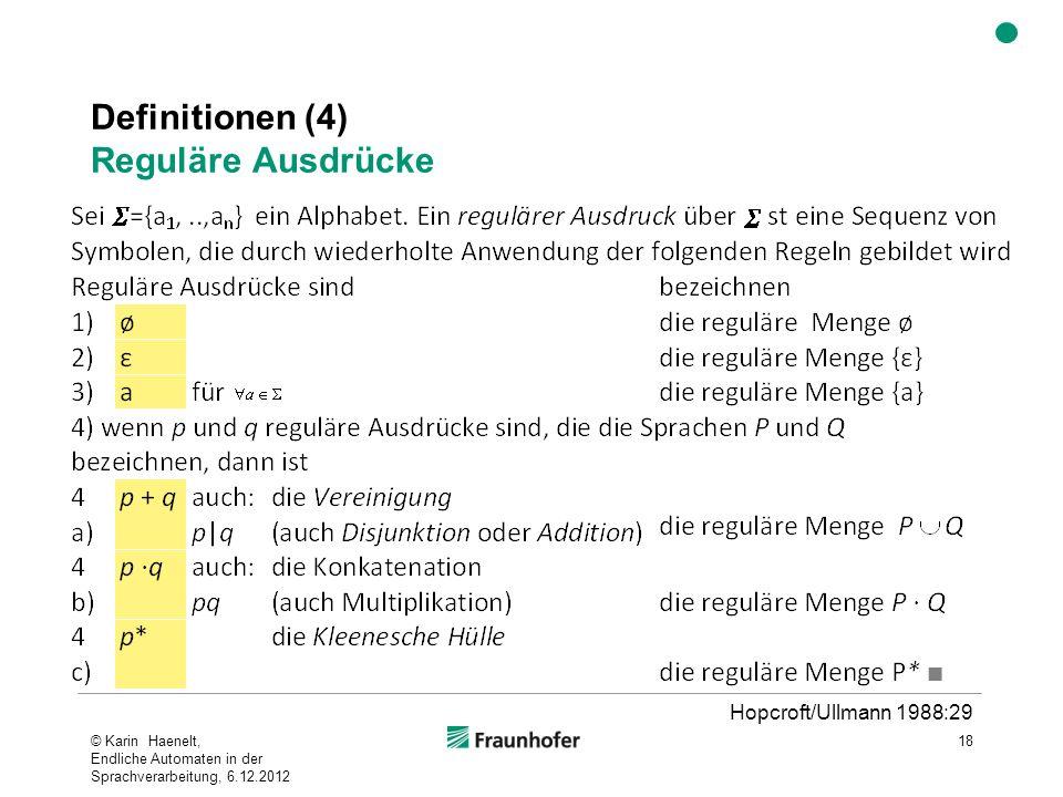 Definitionen (4) Reguläre Ausdrücke © Karin Haenelt, Endliche Automaten in der Sprachverarbeitung, 6.12.2012 18 Hopcroft/Ullmann 1988:29