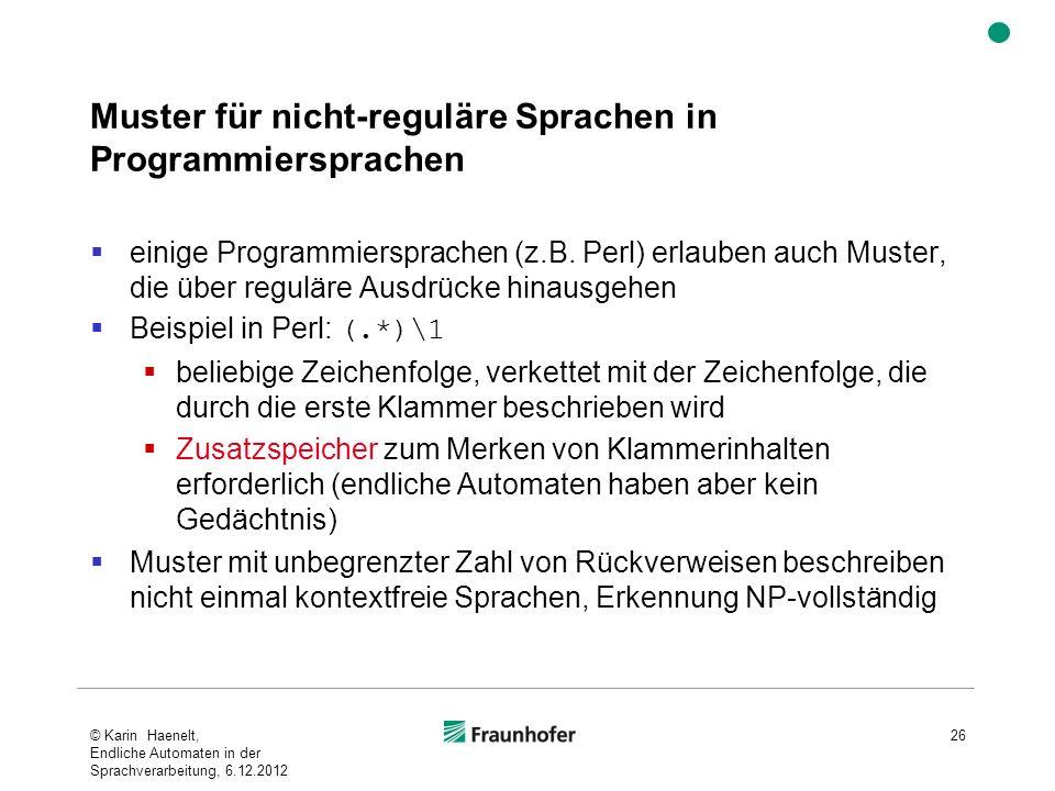 Muster für nicht-reguläre Sprachen in Programmiersprachen einige Programmiersprachen (z.B. Perl) erlauben auch Muster, die über reguläre Ausdrücke hin