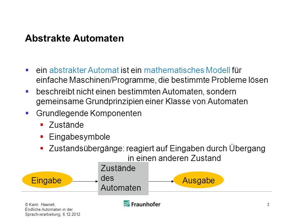 Abstrakte Automaten ein abstrakter Automat ist ein mathematisches Modell für einfache Maschinen/Programme, die bestimmte Probleme lösen beschreibt nic