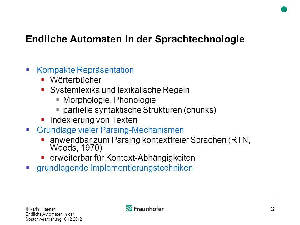 Endliche Automaten in der Sprachtechnologie Kompakte Repräsentation Wörterbücher Systemlexika und lexikalische Regeln Morphologie, Phonologie partiell