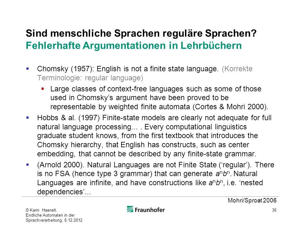 Sind menschliche Sprachen reguläre Sprachen? Fehlerhafte Argumentationen in Lehrbüchern Chomsky (1957): English is not a finite state language. (Korre