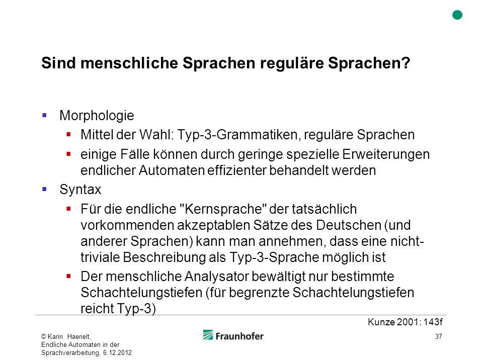 Sind menschliche Sprachen reguläre Sprachen? Morphologie Mittel der Wahl: Typ-3-Grammatiken, reguläre Sprachen einige Fälle können durch geringe spezi