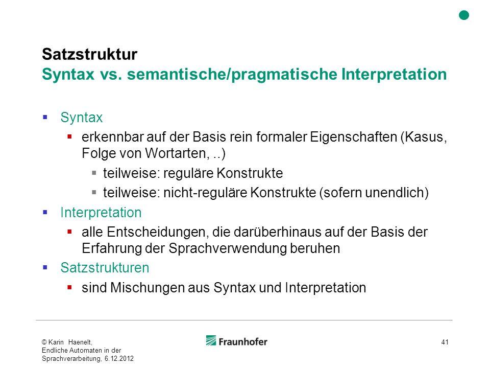 Satzstruktur Syntax vs. semantische/pragmatische Interpretation Syntax erkennbar auf der Basis rein formaler Eigenschaften (Kasus, Folge von Wortarten