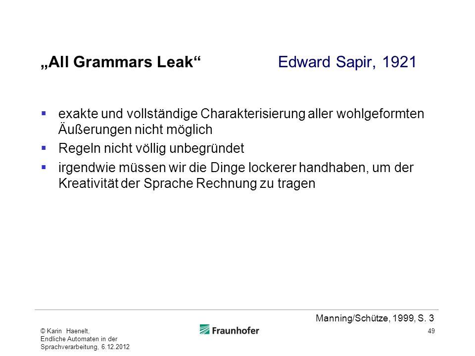 All Grammars LeakEdward Sapir, 1921 exakte und vollständige Charakterisierung aller wohlgeformten Äußerungen nicht möglich Regeln nicht völlig unbegrü