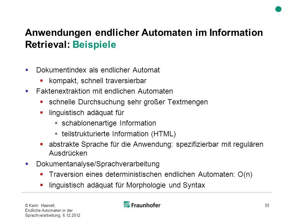 Anwendungen endlicher Automaten im Information Retrieval: Beispiele Dokumentindex als endlicher Automat kompakt, schnell traversierbar Faktenextraktio