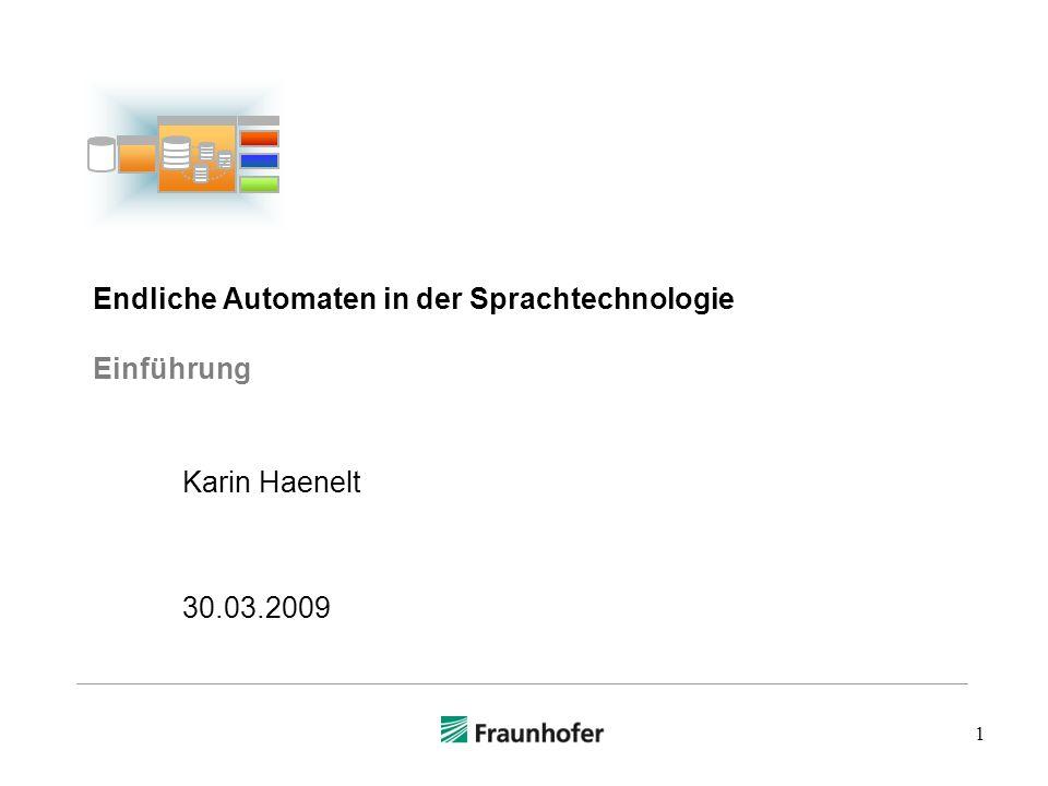 1 Endliche Automaten in der Sprachtechnologie Einführung Karin Haenelt 30.03.2009