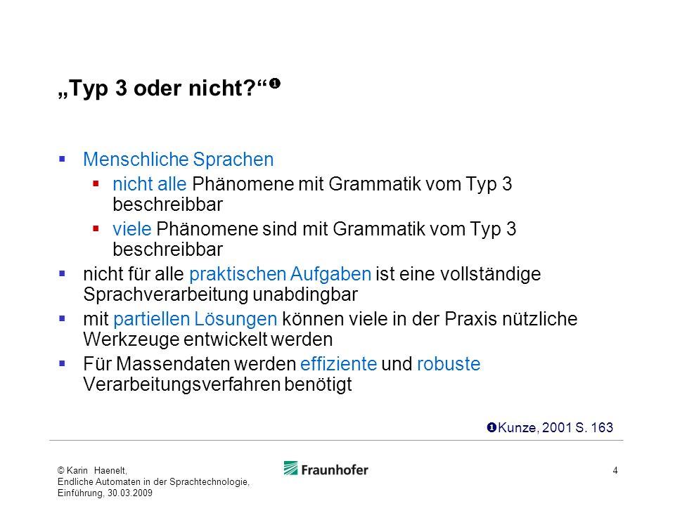 Typ 3 oder nicht? Menschliche Sprachen nicht alle Phänomene mit Grammatik vom Typ 3 beschreibbar viele Phänomene sind mit Grammatik vom Typ 3 beschrei