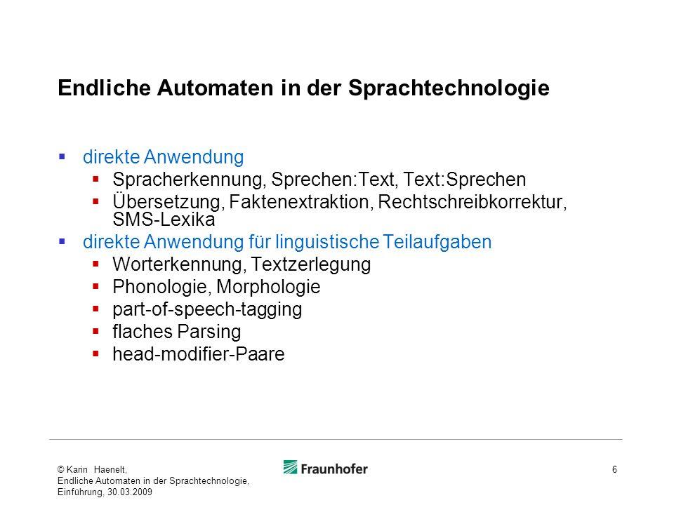 Endliche Automaten in der Sprachtechnologie direkte Anwendung Spracherkennung, Sprechen:Text, Text:Sprechen Übersetzung, Faktenextraktion, Rechtschrei